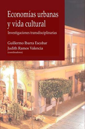 Economías urbanas y vida cultural. Investigaciones transdisciplinarias