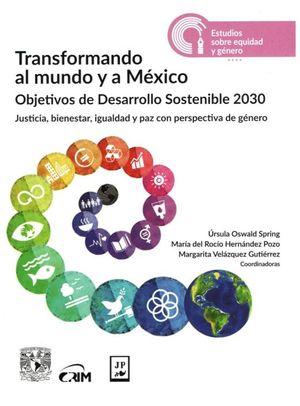 Transformando al mundo y a México. Justicia, bienestar, igualdad y paz con perspectivas de género