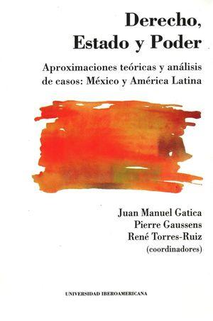Derecho, Estado y Poder. Aproximaciones teóricas y análisis de casos: México y América Latina