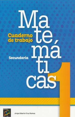 MATEMATICAS 1 CUADERNO DE TRABAJO. SECUNDARIA