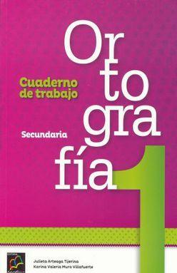 ORTOGRAFIA 1 CUADERNO DE TRABAJO. SECUNDARIA