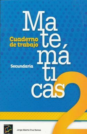 MATEMATICAS 2 CUADERNO DE TRABAJO. SECUNDARIA