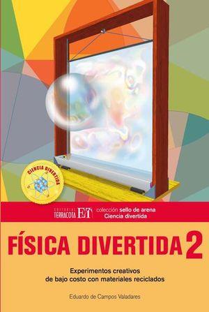 FISICA DIVERTIDA 2. EXPERIMENTOS CREATIVOS DE BAJO COSTO CON MATERIALES RECICLADOS