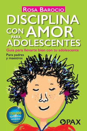 Disciplina con amor para adolescentes. Guía para llevarte bien con tu adolescente