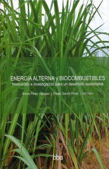 ENERGIA ALTERNA Y BIOCOMBUSTIBLES. INNOVACION E INVESTIGACION PARA UN DESARROLLO SUSTENTABLE