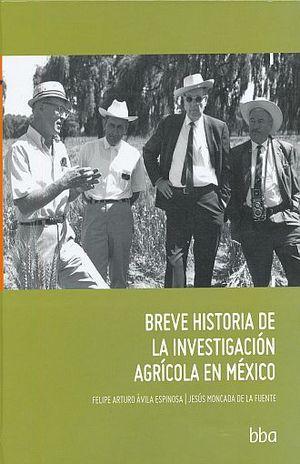 BREVE HISTORIA DE LA INVESTIGACION AGRICOLA EN MEXICO / PD.