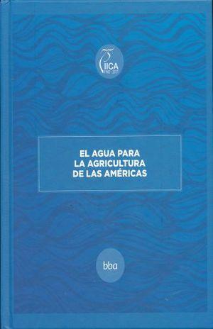 AGUA PARA LA AGRICULTURA DE LAS AMERICAS, EL / PD.