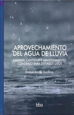 APROVECHAMIENTO DEL AGUA DE LLUVIA. CALIDAD CANTIDAD Y ABASTECIMIENTO CONTINUO PARA DIVERSOS USOS / PD.