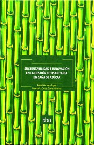 SUSTENTABILIDAD E INNOVACION EN LA GESTION FITOSANITARIA EN CAÑA DE AZUCAR / PD.