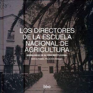 DIRECTORES DE LA ESCUELA NACIONAL DE AGRICULTURA, LOS. SEMBLANZAS DE SU VIDA INSTITUCIONAL / PD.