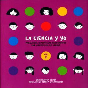 CIENCIA Y YO, LA. PREGUNTAS HIPOTETICAS RESPONDIDAS POR CIENTIFICOS DE VERDAD / VOL. 2