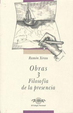 OBRAS 3 / RAMON XIRAU / FILOSOFIA DE LA PRESENCIA / PD.
