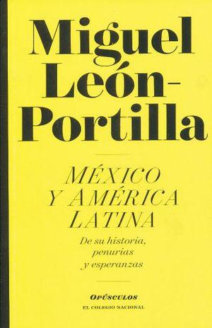MEXICO Y AMERICA LATINA. DE SU HISTORIA PENURIAS Y ESPERANZAS