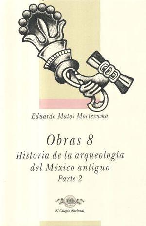OBRAS 8 / HISTORIA DE LA ARQUEOLOGIA DEL MEXICO ANTIGUO 2 / PD.