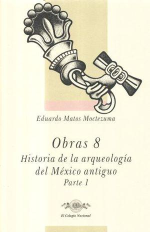 OBRAS 8 / HISTORIA DE LA ARQUEOLOGIA DEL MEXICO ANTIGUO 1 / PD.