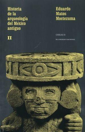 OBRAS 8 / HISTORIA DE LA ARQUEOLOGIA DEL MEXICO ANTIGUO 2