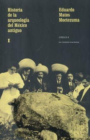 OBRAS 8 / HISTORIA DE LA ARQUEOLOGIA DEL MEXICO ANTIGUO 1