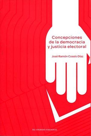 CONCEPCIONES DE LA DEMOCRACIA Y JUSTICIA ELECTORAL