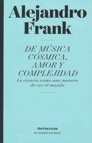 DE MUSICA COSMICA AMOR Y COMPLEJIDAD. LA CIENCIA COMO UNA MANERA DE VER EL MUNDO