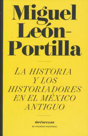 HISTORIA Y LOS HISTORIADORES EN EL MEXICO ANTIGUO, LA
