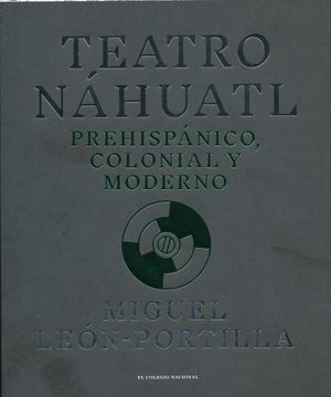 Teatro Náhuatl. Prehispánico, colonial y moderno / (bilingüe) / pd.