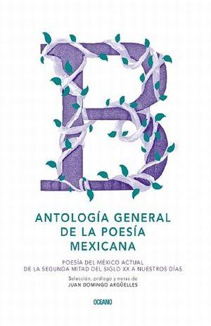 ANTOLOGIA GENERAL DE LA POESIA MEXICANA. POESIA DEL MEXICO ACTUAL. DE LA SEGUNDA MITAD DEL SIGLO XX / PD.