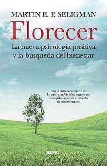 FLORECER. LA NUEVA PSICOLOGIA POSITIVA Y LA BUSQUEDA DEL BIENESTAR