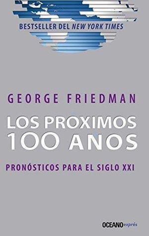 PROXIMOS 100 AÑOS, LOS. PRONOSTICO PARA EL SIGLO XXI