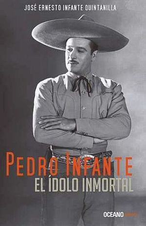 PEDRO INFANTE EL IDOLO INMORTAL