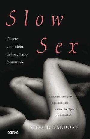 SLOW SEX. EL ARTE Y EL OFICIO DEL ORGASMO FEMENINO