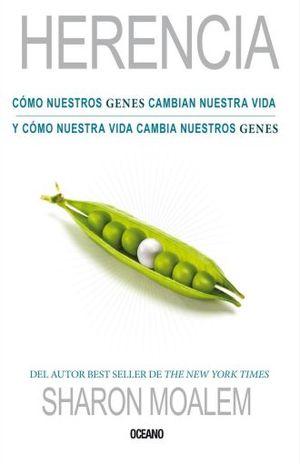 HERENCIA. COMO NUESTROS GENES CAMBIAN NUESTRA VIDA Y COMO NUESTRA VIDA CAMBIA NUESTROS GENES