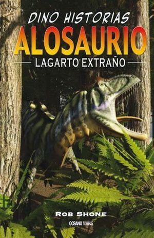 ALOSAURIO. LAGARTO EXTRAÑO / DINO HISTORIAS / PD.