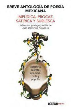 BREVE ANTOLOGIA DE POESIA MEXICANA IMPUDICA PROCAZ SATIRICA Y BURLESCA