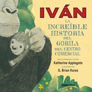 IVAN. LA INCREIBLE HISTORIA DEL GORILA DEL CENTRO COMERCIAL / PD.