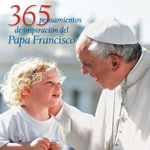 365 PENSAMIENTOS DE INSPIRACION DEL PAPA FRANCISCO / PD.