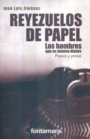 REYEZUELOS DE PAPEL. LOS HOMBRES QUE SE SIENTEN DIOSES
