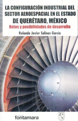 CONFIGURACION INDUSTRIAL DEL SECTOR AEROESPACIAL EN EL ESTADO DE QUERETARO MEXICO. RETOS Y POSIBILIDADES DE DESARROLLO
