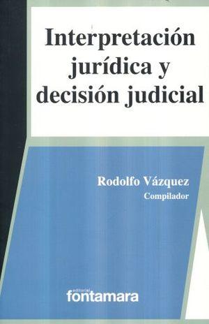 INTERPRETACION JURIDICA Y DECISION JUDICIAL / 4 ED.