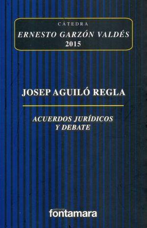 ACUERDOS JURIDICOS Y DEBATE. CATEDRA ERNESTO GARZON VALDES 2015