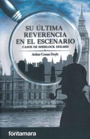 SU ULTIMA REVERENCIA EN EL ESCENARIO. CASOS DE SHERLOCK HOLMES