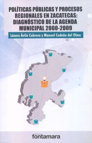 POLITICAS PUBLICAS Y PROCESOS REGIONALES EN ZACATECAS. DIAGNOSTICO DE LA AGENDA MUNICIPAL 2000-2009