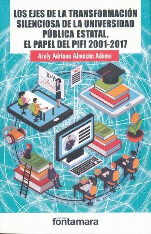 EJES DE LA TRANSFORMACION SILENCIOSA DE LA UNIVERSIDAD PUBLICA ESTATAL, LOS. EL PAPEL DEL PIFI 2001 - 2017