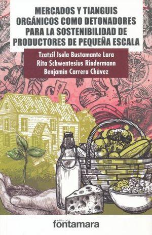 MERCADOS Y TIANGUIS ORGANICOS COMO DETONADORES PARA LA SOSTENIBILIDAD DE PRODUCTORES DE PEQUEÑA ESCALA