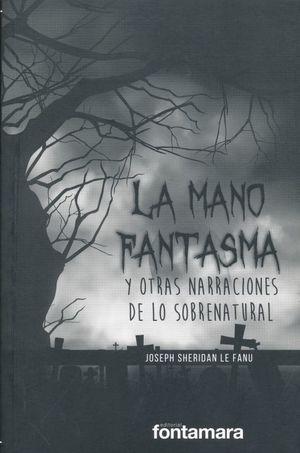 MANO FANTASMA Y OTRAS NARRACIONES DE LO SOBRENATURAL, LA / 2 ED.