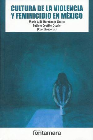 CULTURA DE LA VIOLENCIA Y FEMINICIDIO EN MEXICO / 2 ED.
