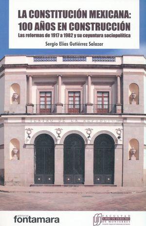 CONSTITUCION MEXICANA 100 AÑOS EN CONSTRUCCION, LA. LAS REFORMAS DE 1917 A 1982 Y SU COYUNTURA SOCIOPOLITICA