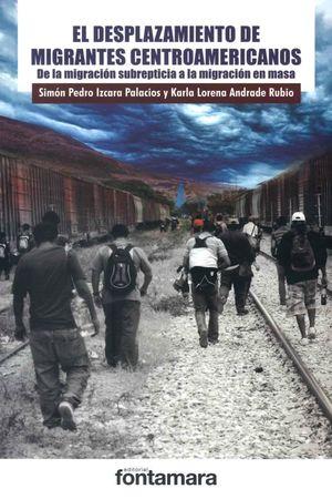 El desplazamiento de migrantes centroamericanos. De la migración subrepticia a la migración en masa