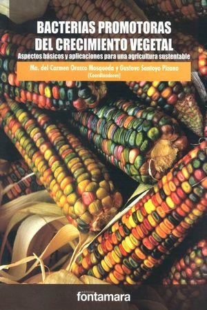 Bacterias promotoras del crecimiento vegetal. Aspectos básicos y aplicaciones para una agricultura sustentable