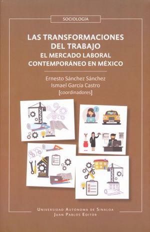 TRANSFORMACIONES DEL TRABAJO, LAS. EL MERCADO LABORAL CONTEMPORANEO EN MEXICO