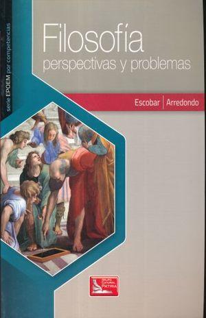 FILOSOFIA PERSPECTIVAS Y PROBLEMAS. BACHILLERATO SERIE EPOEM POR COMPETENCIAS / 2 ED.